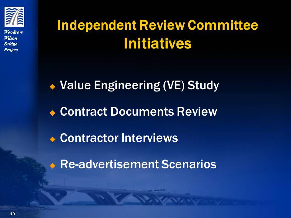 Woodrow Wilson Bridge Project 35 Independent Review Committee Initiatives  Value Engineering (VE) Study  Contract Documents Review  Contractor Interviews  Re-advertisement Scenarios