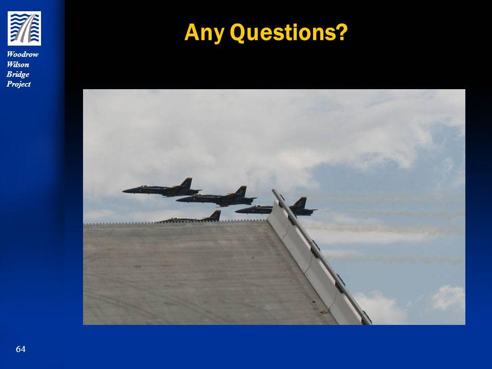 Woodrow Wilson Bridge Project 64 Any Questions?