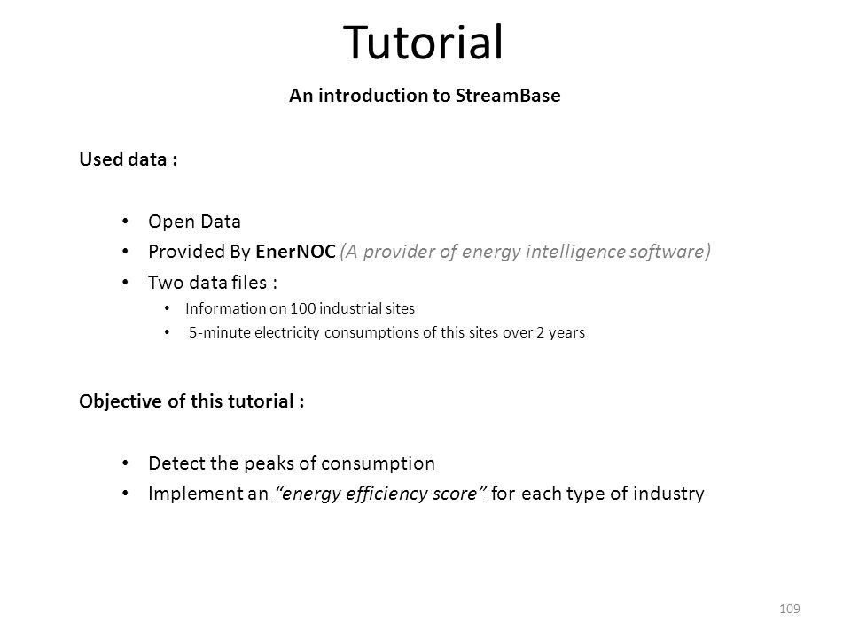Tutorial An introduction to StreamBase Used data : Open Data Provided By EnerNOC (A provider of energy intelligence software) Two data files : Informa