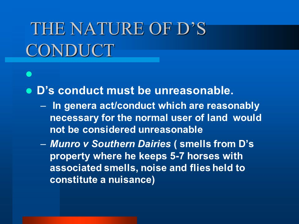 THE NATURE OF D'S CONDUCT THE NATURE OF D'S CONDUCT D's conduct must be unreasonable.