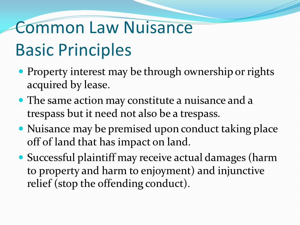 Common Law Nuisance Basic Principles Property interest may be through ownership or rights acquired by lease.