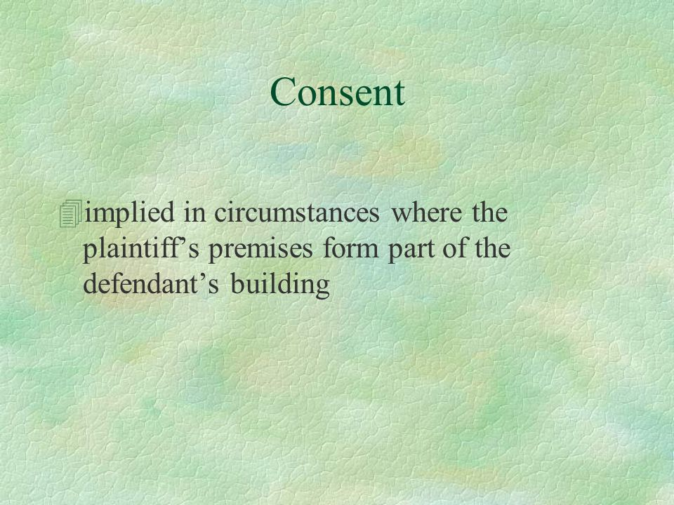 Consent 4implied in circumstances where the plaintiff's premises form part of the defendant's building