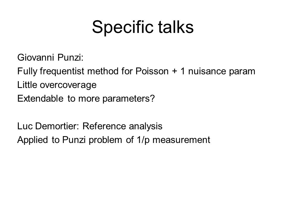 Specific talks Giovanni Punzi: Fully frequentist method for Poisson + 1 nuisance param Little overcoverage Extendable to more parameters.