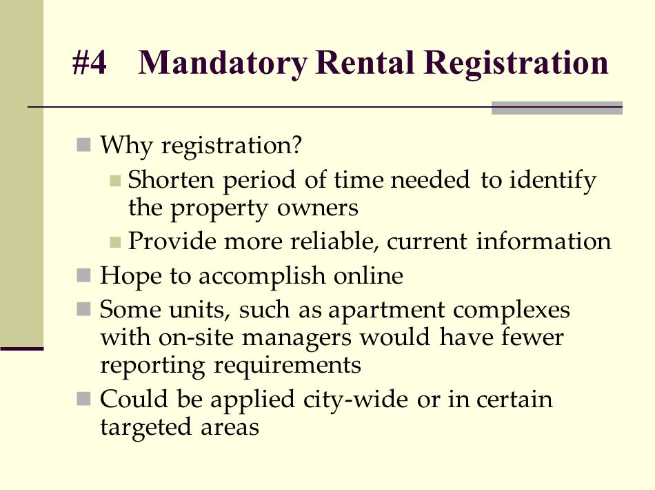 #4Mandatory Rental Registration Why registration? Shorten period of time needed to identify the property owners Provide more reliable, current informa