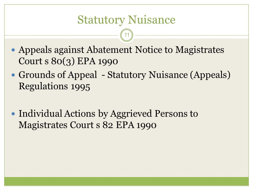 Statutory Nuisance 11 Appeals against Abatement Notice to Magistrates Court s 80(3) EPA 1990 Grounds of Appeal - Statutory Nuisance (Appeals) Regulati
