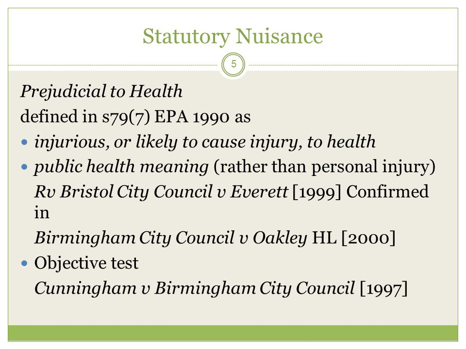 Statutory Nuisance 5 Prejudicial to Health defined in s79(7) EPA 1990 as injurious, or likely to cause injury, to health public health meaning (rather