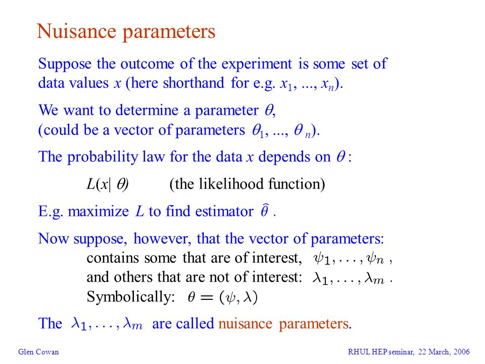 5 Nuisance parameters Glen Cowan Suppose the outcome of the experiment is some set of data values x (here shorthand for e.g.