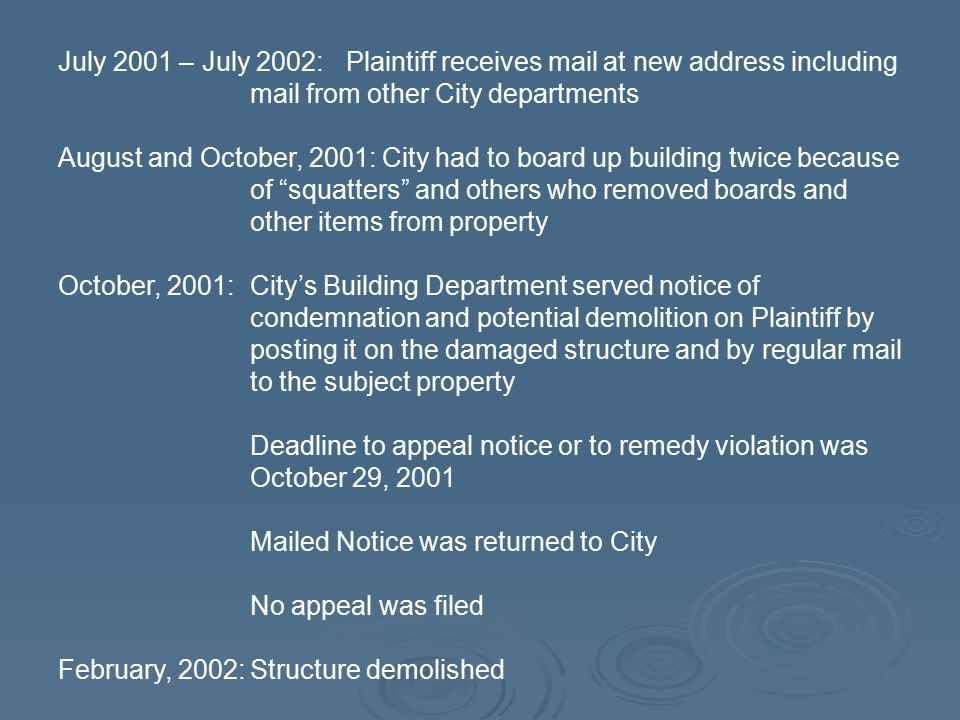 July 2001 – July 2002:Plaintiff receives mail at new address including mail from other City departments August and October, 2001: City had to board up