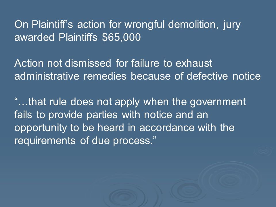 On Plaintiff's action for wrongful demolition, jury awarded Plaintiffs $65,000 Action not dismissed for failure to exhaust administrative remedies bec