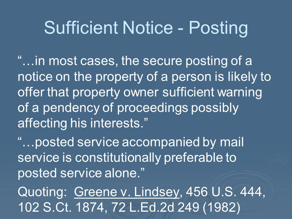 """Sufficient Notice - Posting """"…in most cases, the secure posting of a notice on the property of a person is likely to offer that property owner suffici"""