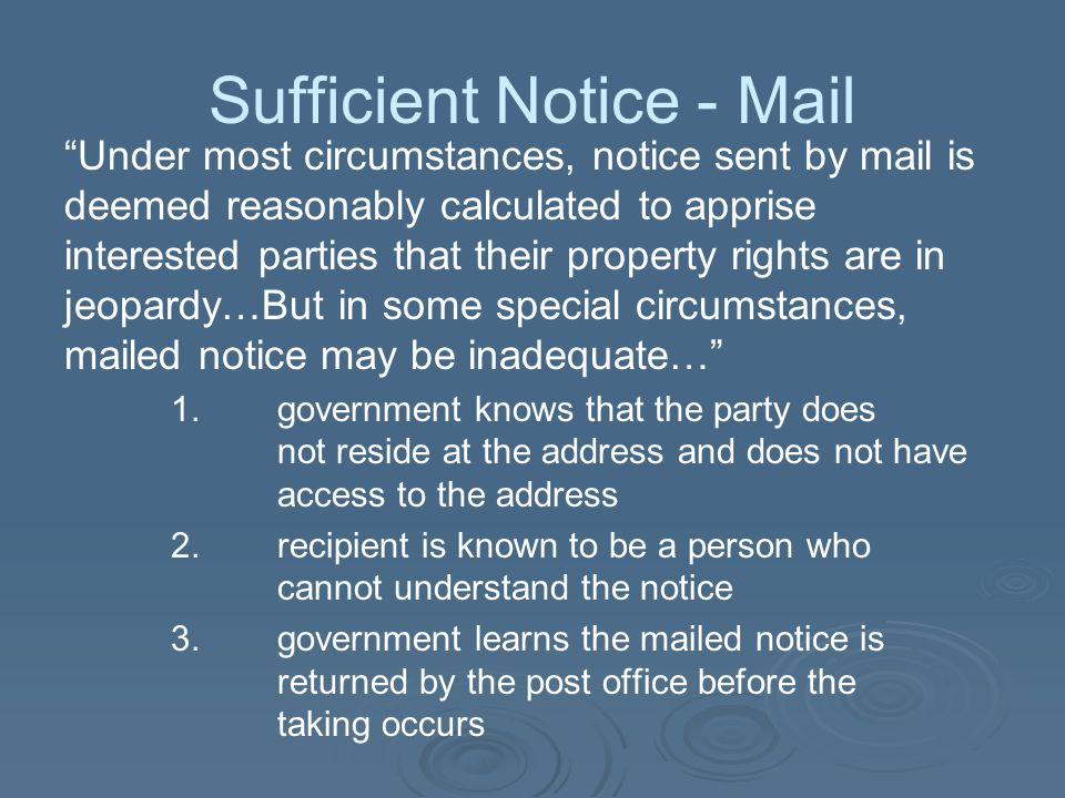 """Sufficient Notice - Mail """"Under most circumstances, notice sent by mail is deemed reasonably calculated to apprise interested parties that their prope"""