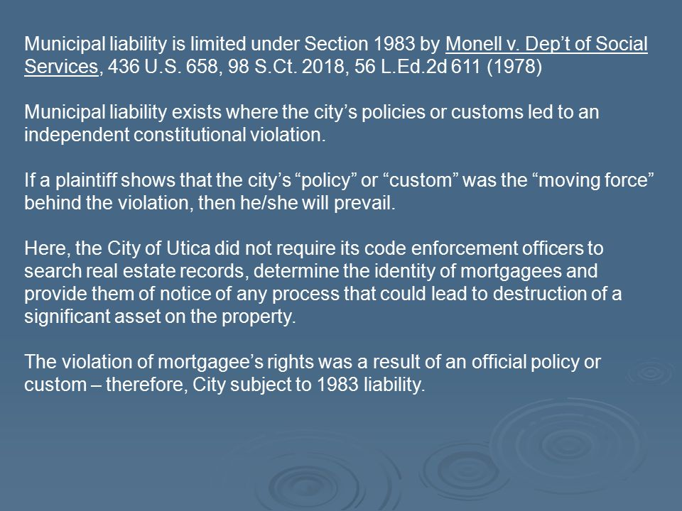 Municipal liability is limited under Section 1983 by Monell v. Dep't of Social Services, 436 U.S. 658, 98 S.Ct. 2018, 56 L.Ed.2d 611 (1978) Municipal
