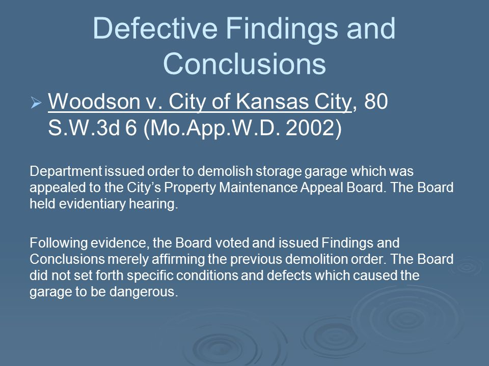 Defective Findings and Conclusions   Woodson v. City of Kansas City, 80 S.W.3d 6 (Mo.App.W.D. 2002) Department issued order to demolish storage gara