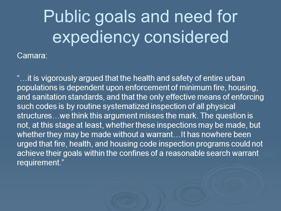 """Public goals and need for expediency considered Camara: """"…it is vigorously argued that the health and safety of entire urban populations is dependent"""