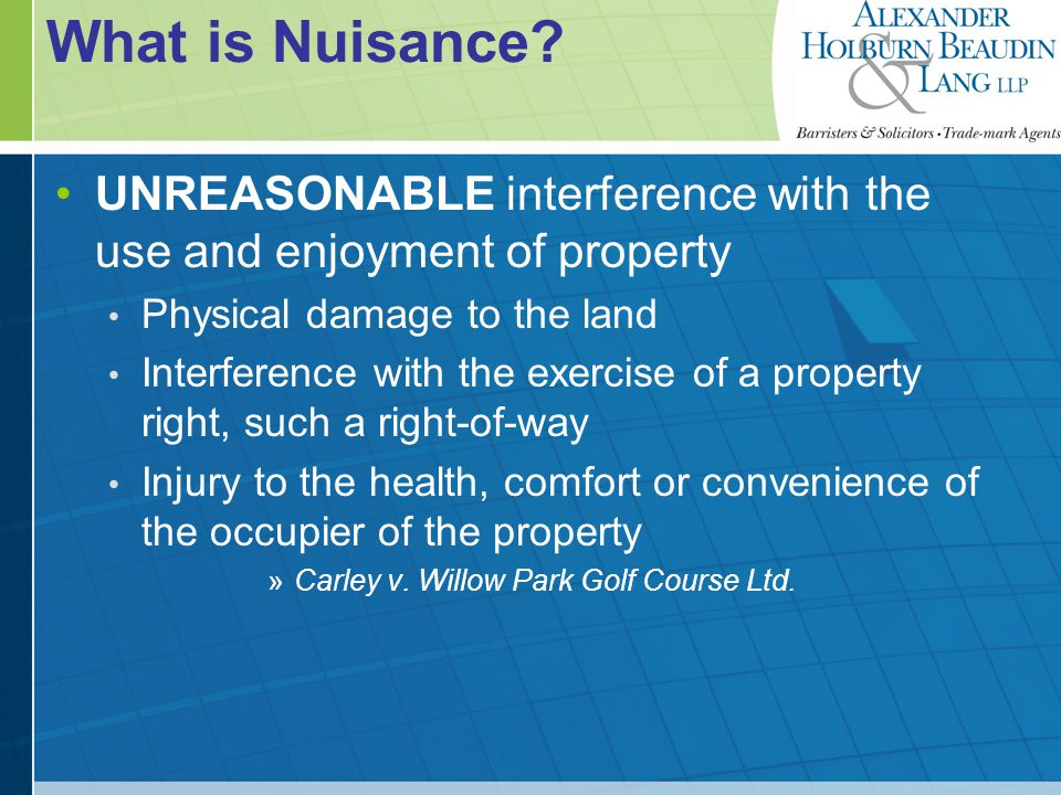 Definition of unreasonable Interference must be such as would not be tolerated by the ordinary occupier Carley v.