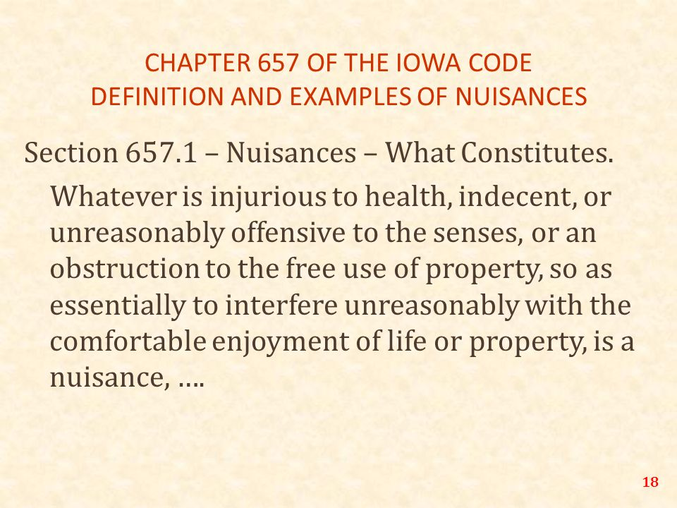18 CHAPTER 657 OF THE IOWA CODE DEFINITION AND EXAMPLES OF NUISANCES Section 657.1 – Nuisances – What Constitutes.