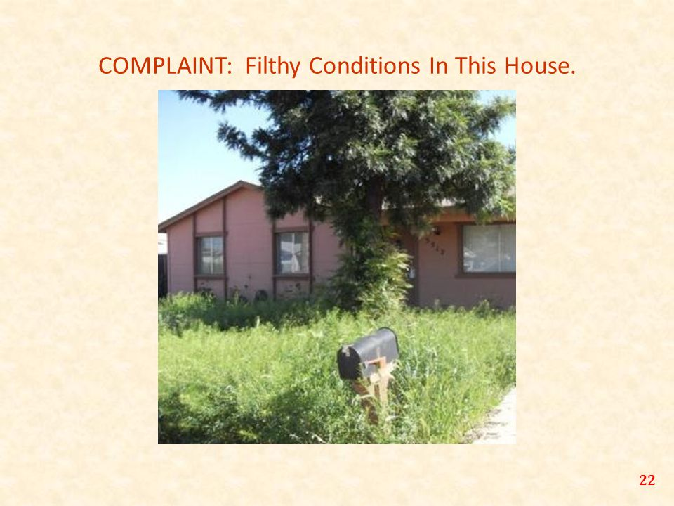 COMPLAINT: Filthy Conditions In This House. 22