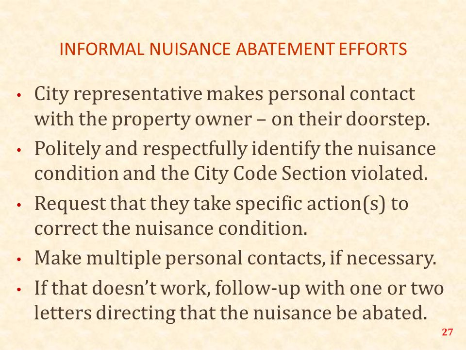 27 INFORMAL NUISANCE ABATEMENT EFFORTS City representative makes personal contact with the property owner – on their doorstep.