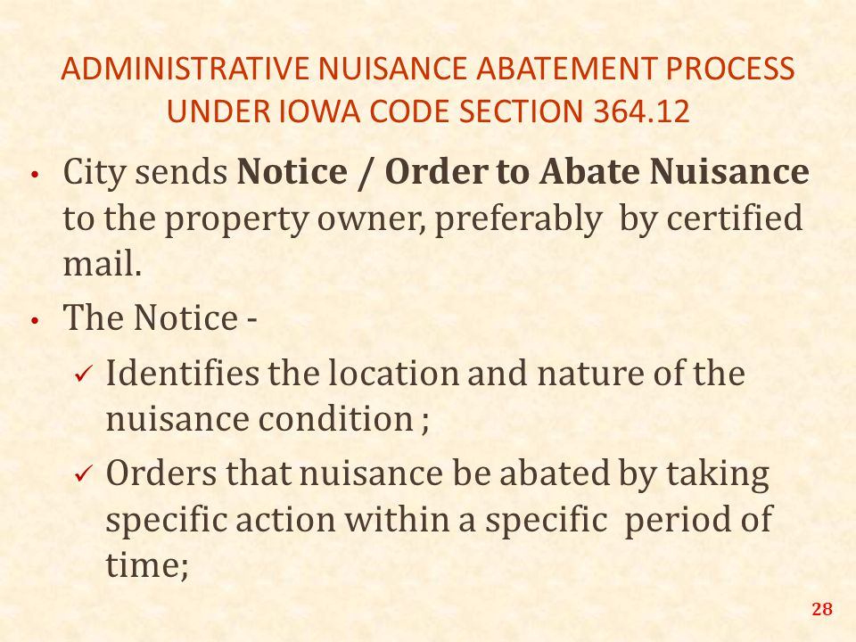 28 ADMINISTRATIVE NUISANCE ABATEMENT PROCESS UNDER IOWA CODE SECTION 364.12 City sends Notice / Order to Abate Nuisance to the property owner, preferably by certified mail.
