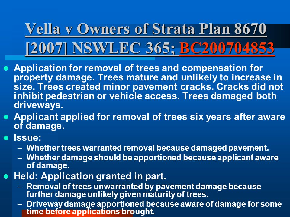 Vella v Owners of Strata Plan 8670 [2007] NSWLEC 365; BC200704853 BC200704853 Application for removal of trees and compensation for property damage. T