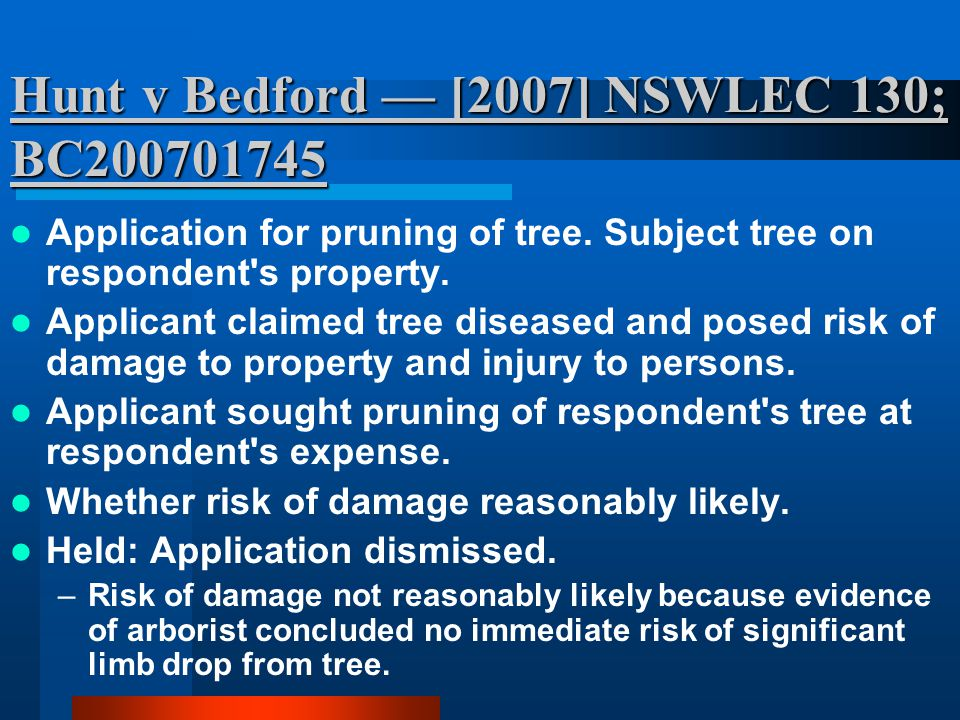Hunt v Bedford — [2007] NSWLEC 130; BC200701745 Application for pruning of tree. Subject tree on respondent's property. Applicant claimed tree disease