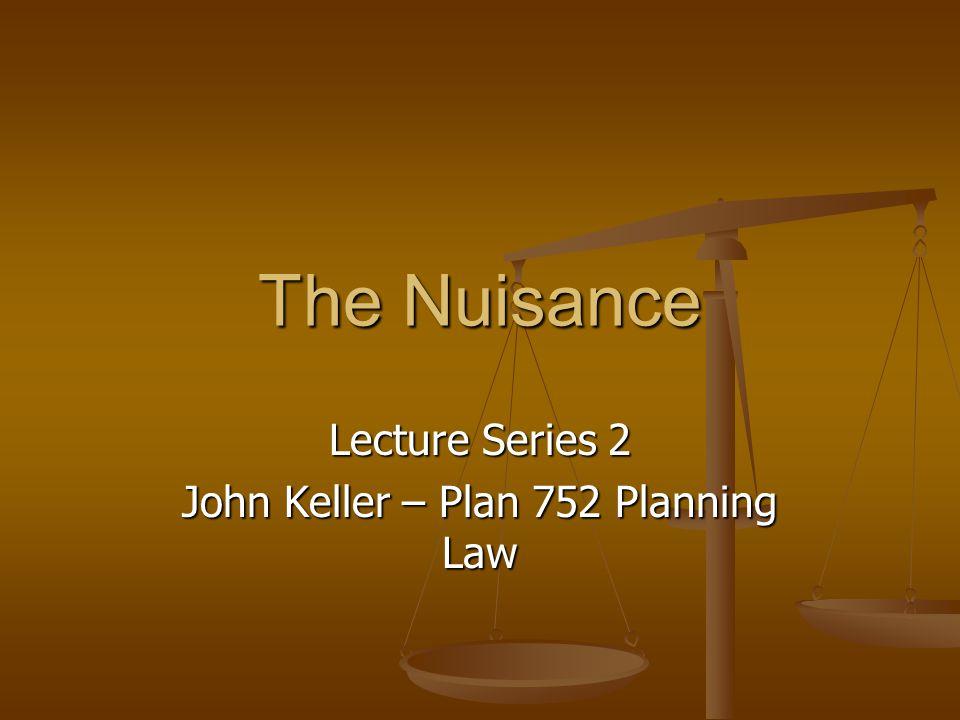 The Nuisance Lecture Series 2 John Keller – Plan 752 Planning Law