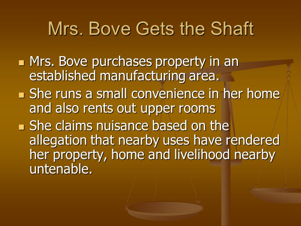 Mrs. Bove Gets the Shaft Mrs. Bove purchases property in an established manufacturing area.