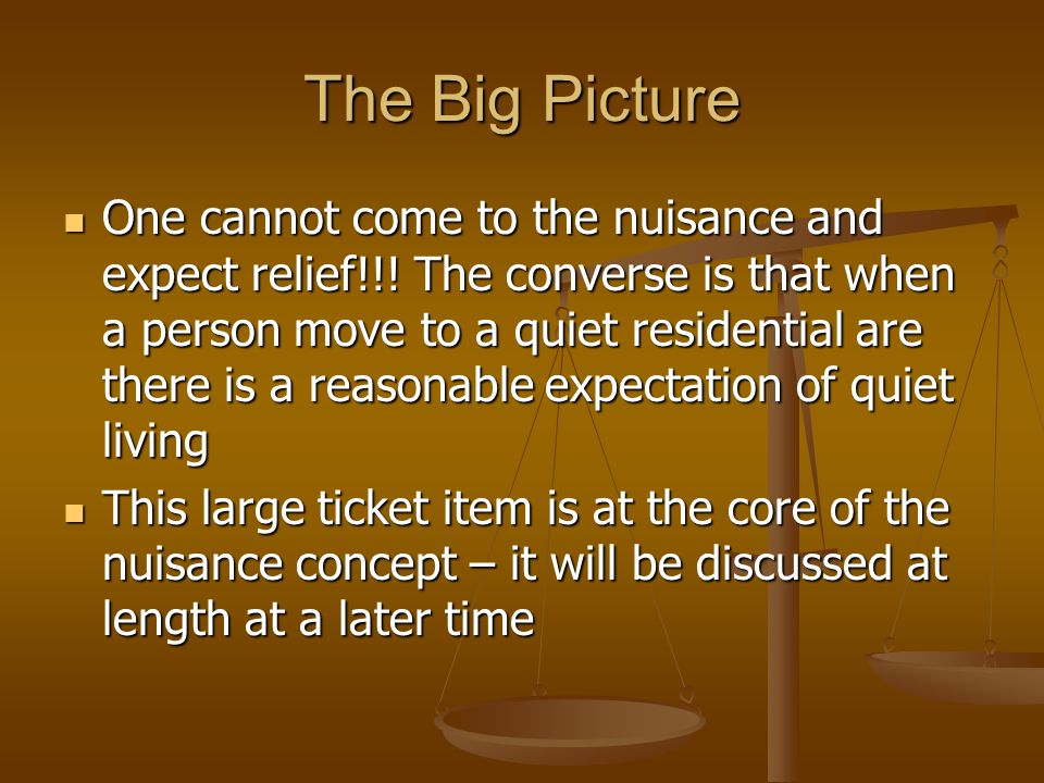 The Big Picture One cannot come to the nuisance and expect relief!!.