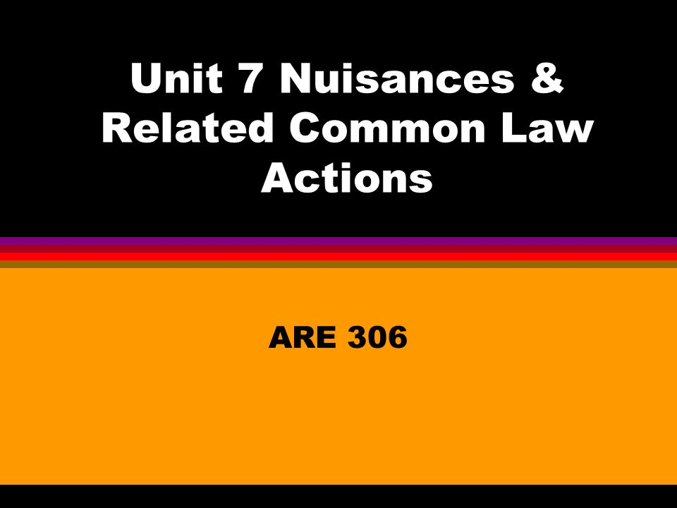 Unit 7 Nuisances & Related Common Law Actions ARE 306