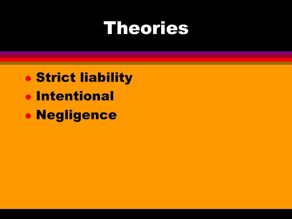 Theories l Strict liability l Intentional l Negligence