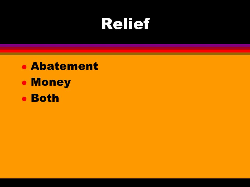Relief l Abatement l Money l Both
