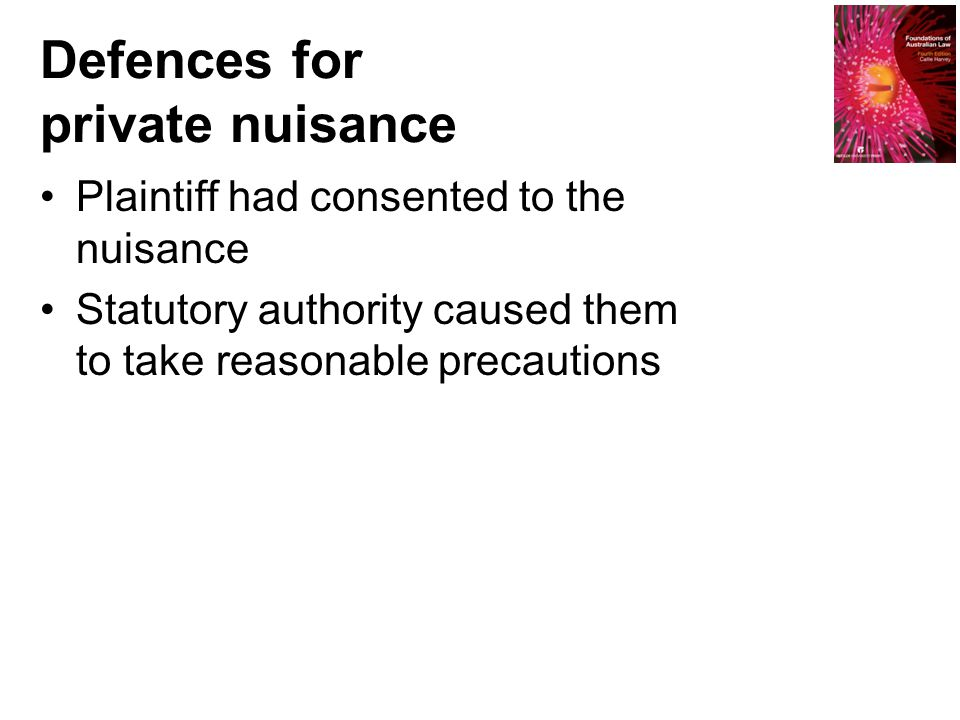 Defences for private nuisance Plaintiff had consented to the nuisance Statutory authority caused them to take reasonable precautions