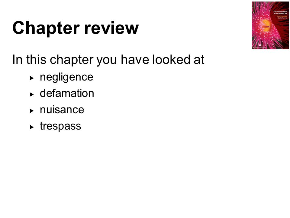 Chapter review In this chapter you have looked at  negligence  defamation  nuisance  trespass