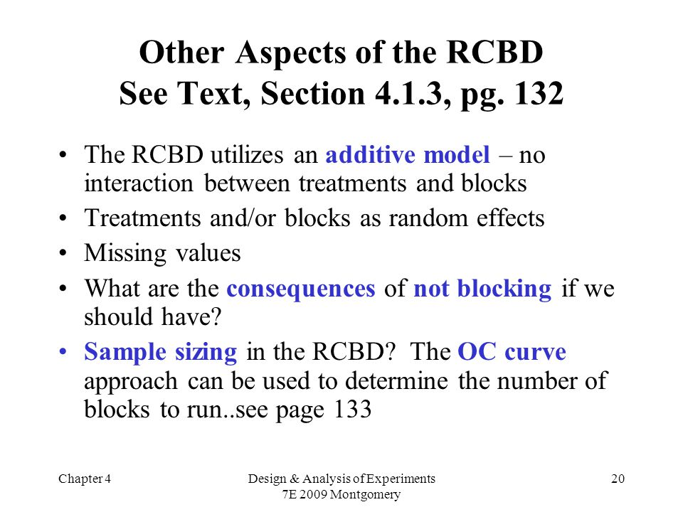 Chapter 4Design & Analysis of Experiments 7E 2009 Montgomery 20 Other Aspects of the RCBD See Text, Section 4.1.3, pg.