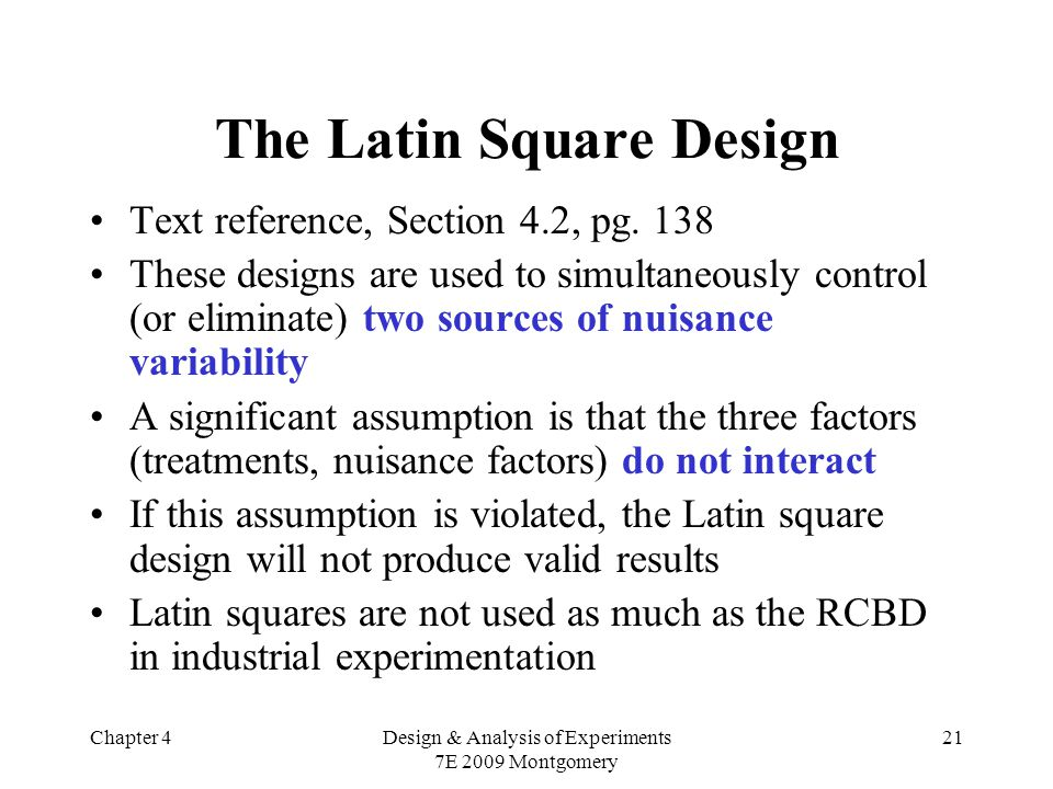 Chapter 4Design & Analysis of Experiments 7E 2009 Montgomery 21 The Latin Square Design Text reference, Section 4.2, pg.