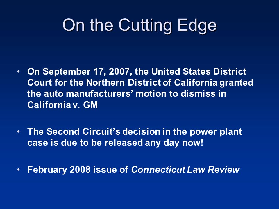 On the Cutting Edge On September 17, 2007, the United States District Court for the Northern District of California granted the auto manufacturers' motion to dismiss in California v.