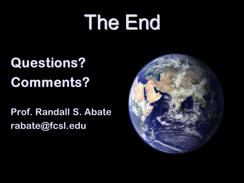 The End Questions Comments Prof. Randall S. Abate rabate@fcsl.edu