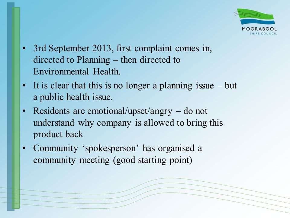 3rd September 2013, first complaint comes in, directed to Planning – then directed to Environmental Health. It is clear that this is no longer a plann