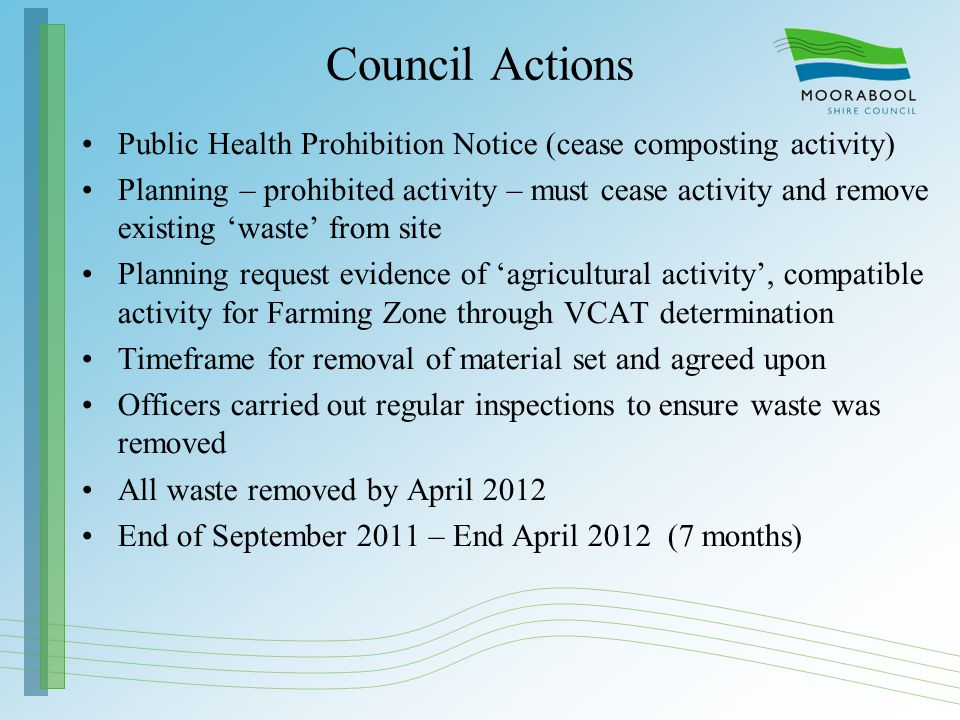 Council Actions Public Health Prohibition Notice (cease composting activity) Planning – prohibited activity – must cease activity and remove existing