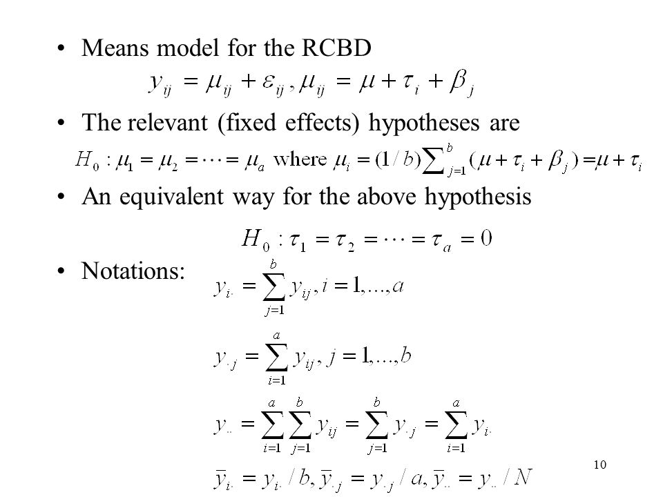 10 Means model for the RCBD The relevant (fixed effects) hypotheses are An equivalent way for the above hypothesis Notations: