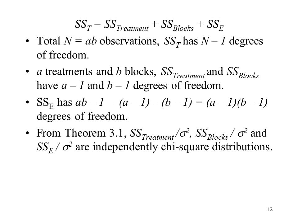 12 SS T = SS Treatment + SS Blocks + SS E Total N = ab observations, SS T has N – 1 degrees of freedom. a treatments and b blocks, SS Treatment and SS