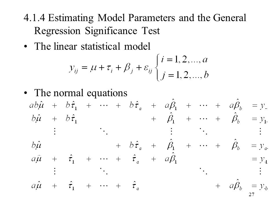 27 4.1.4 Estimating Model Parameters and the General Regression Significance Test The linear statistical model The normal equations
