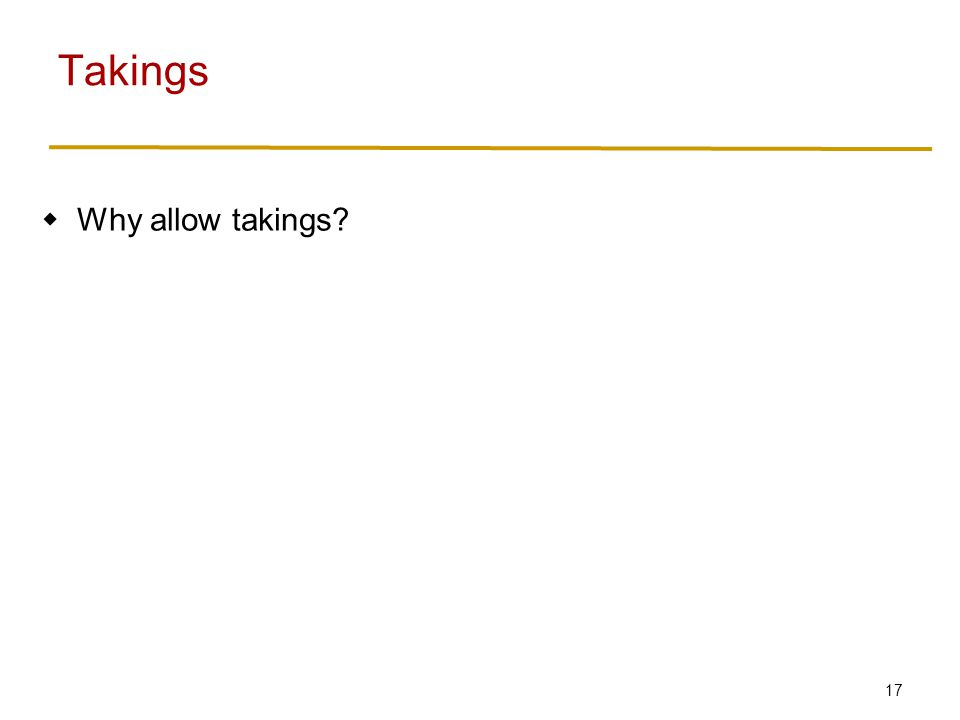17  Why allow takings Takings