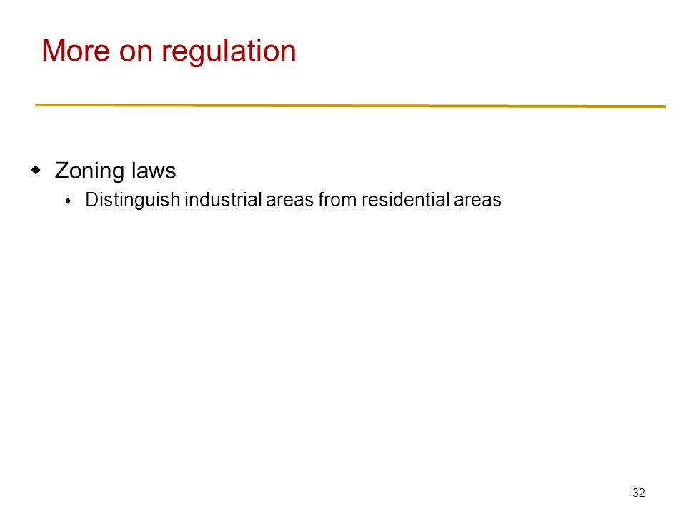 32  Zoning laws  Distinguish industrial areas from residential areas More on regulation