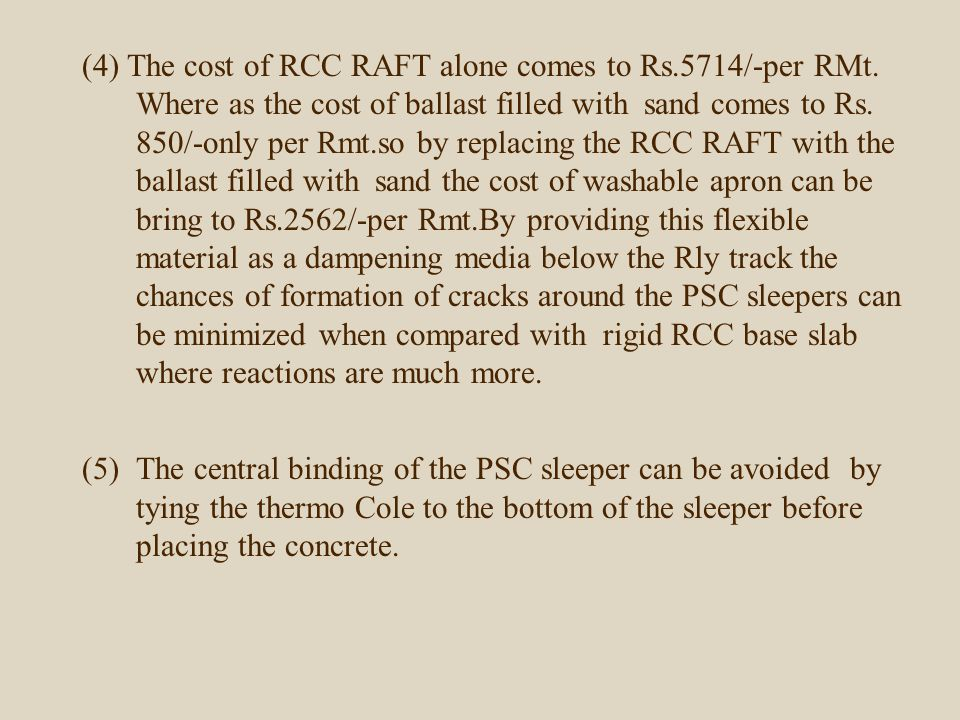 (4) The cost of RCC RAFT alone comes to Rs.5714/-per RMt. Where as the cost of ballast filled with sand comes to Rs. 850/-only per Rmt.so by replacing