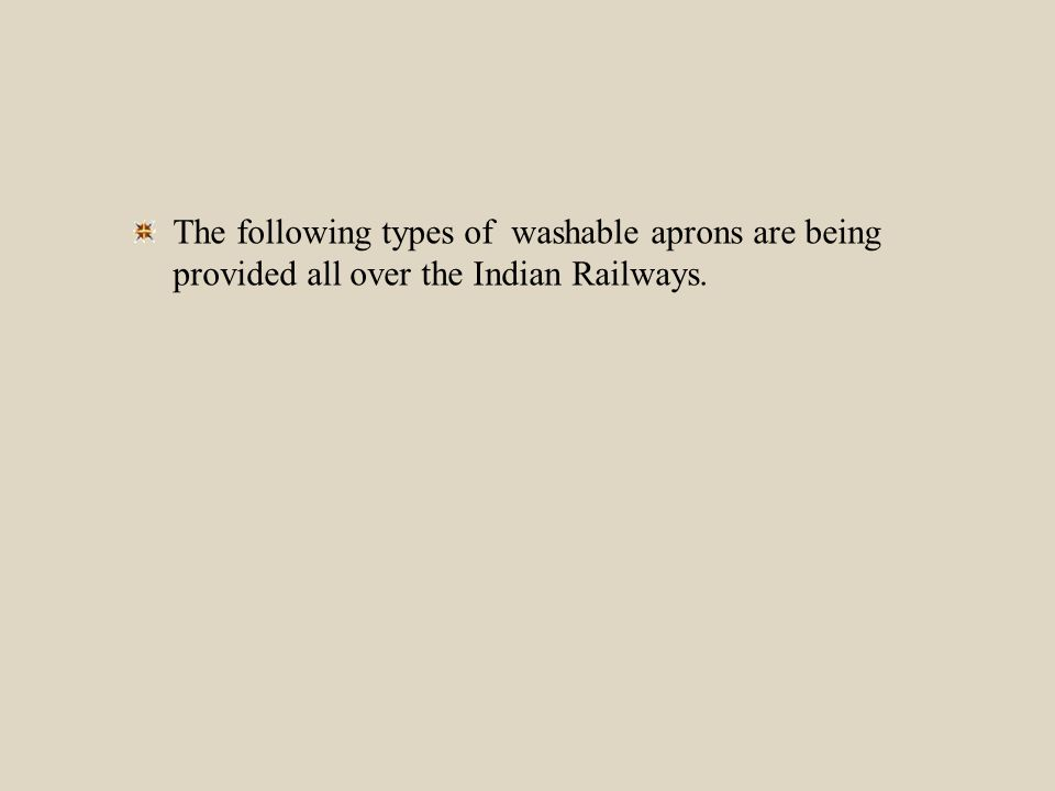 The following types of washable aprons are being provided all over the Indian Railways.