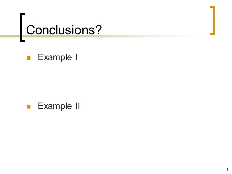 11 Conclusions? Example I Example II