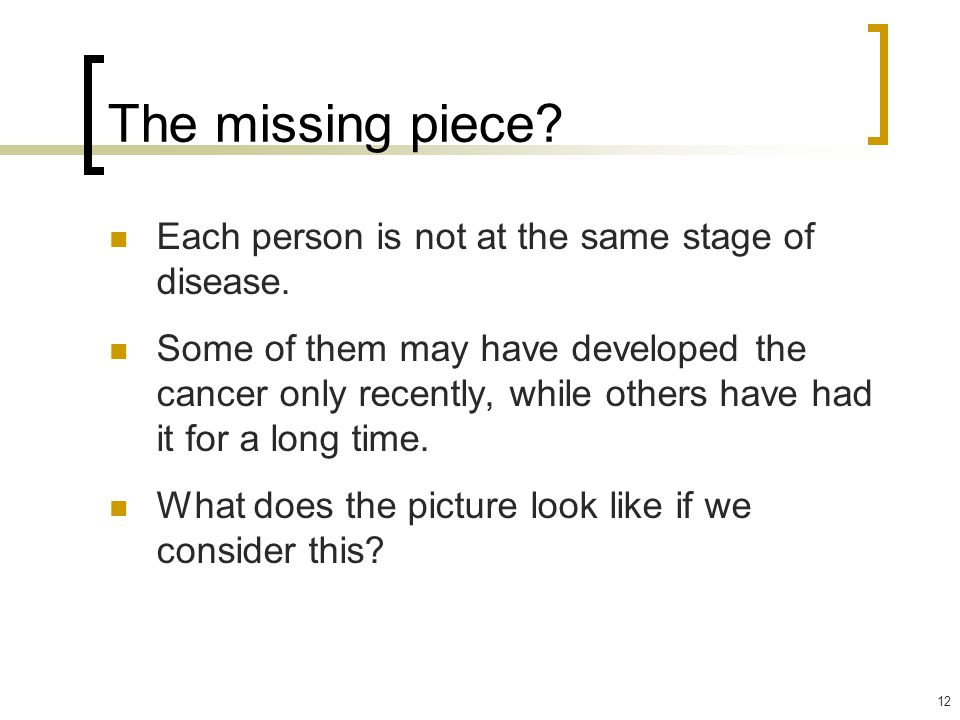 12 The missing piece.Each person is not at the same stage of disease.