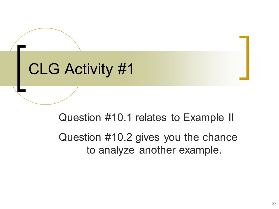 38 CLG Activity #1 Question #10.1 relates to Example II Question #10.2 gives you the chance to analyze another example.
