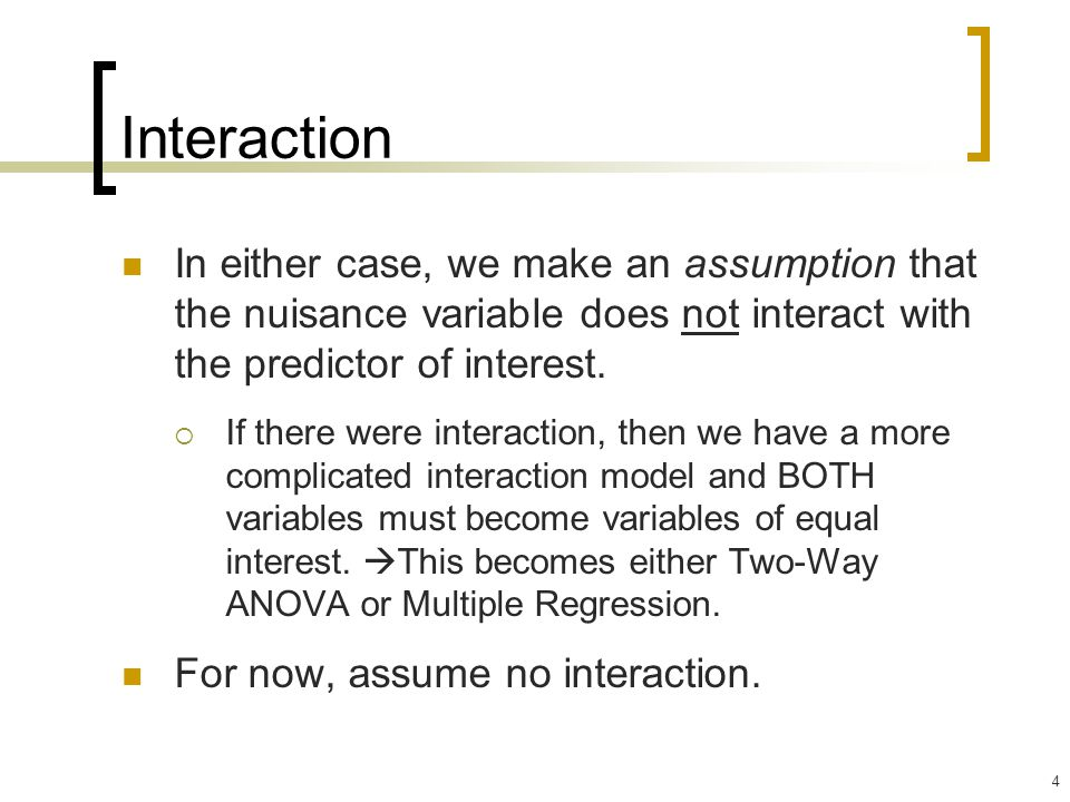 4 Interaction In either case, we make an assumption that the nuisance variable does not interact with the predictor of interest.